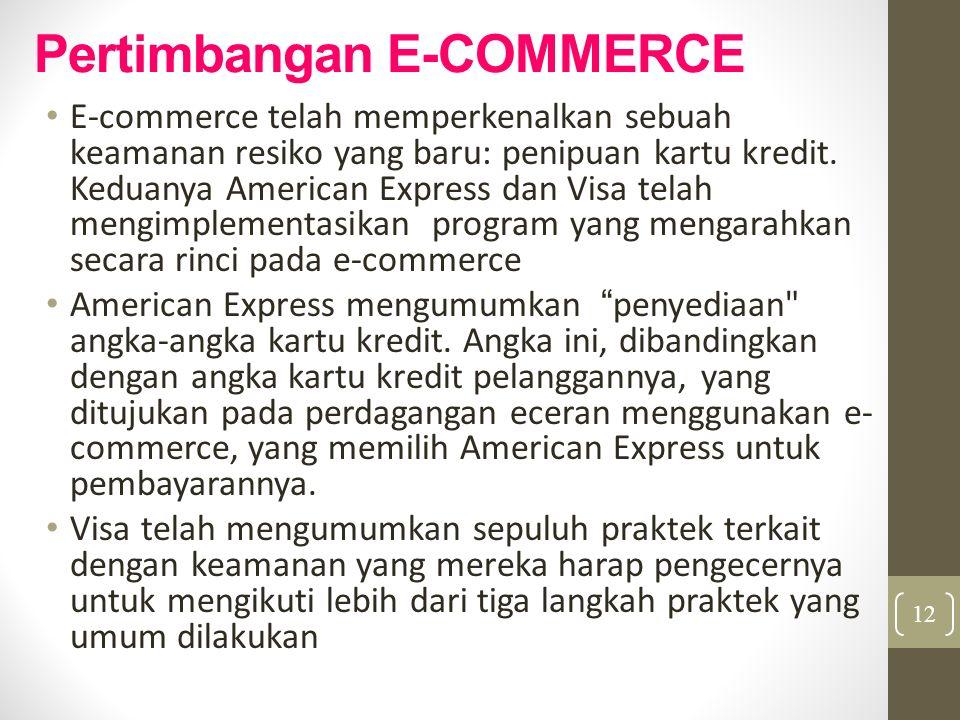 Pertimbangan E-COMMERCE E-commerce telah memperkenalkan sebuah keamanan resiko yang baru: penipuan kartu kredit. Keduanya American Express dan Visa te