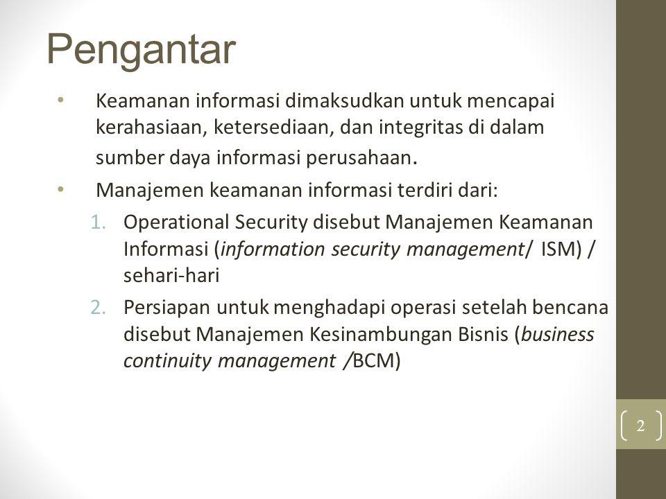 Pengantar Keamanan informasi dimaksudkan untuk mencapai kerahasiaan, ketersediaan, dan integritas di dalam sumber daya informasi perusahaan. Manajemen