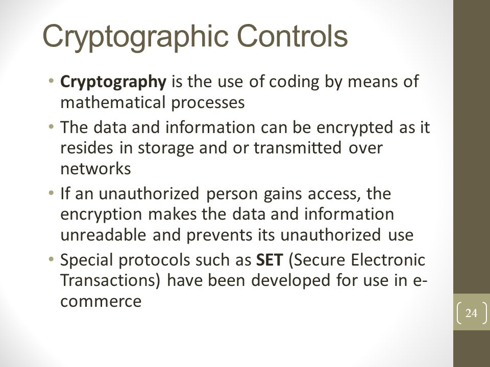 Cryptographic Controls Cryptography is the use of coding by means of mathematical processes The data and information can be encrypted as it resides in