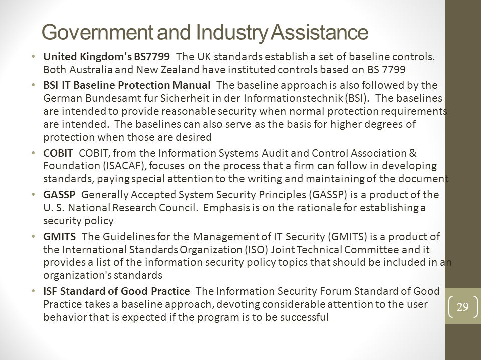 Government and Industry Assistance United Kingdom's BS7799 The UK standards establish a set of baseline controls. Both Australia and New Zealand have