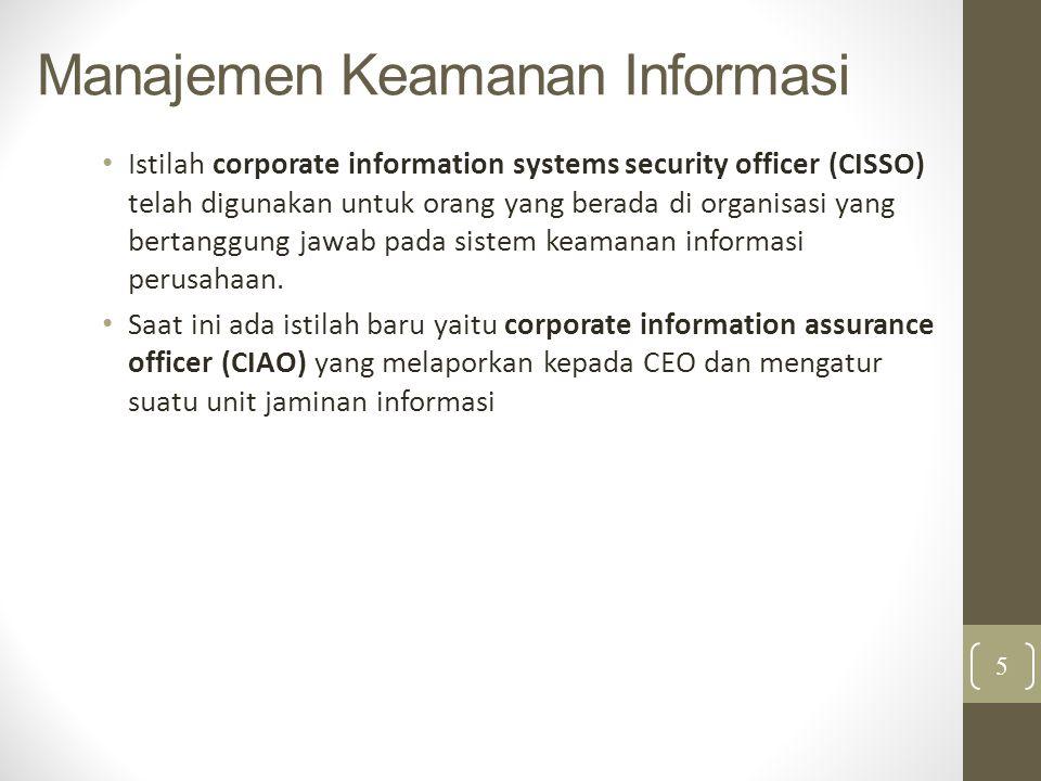 Manajemen Keamanan Informasi Istilah corporate information systems security officer (CISSO) telah digunakan untuk orang yang berada di organisasi yang