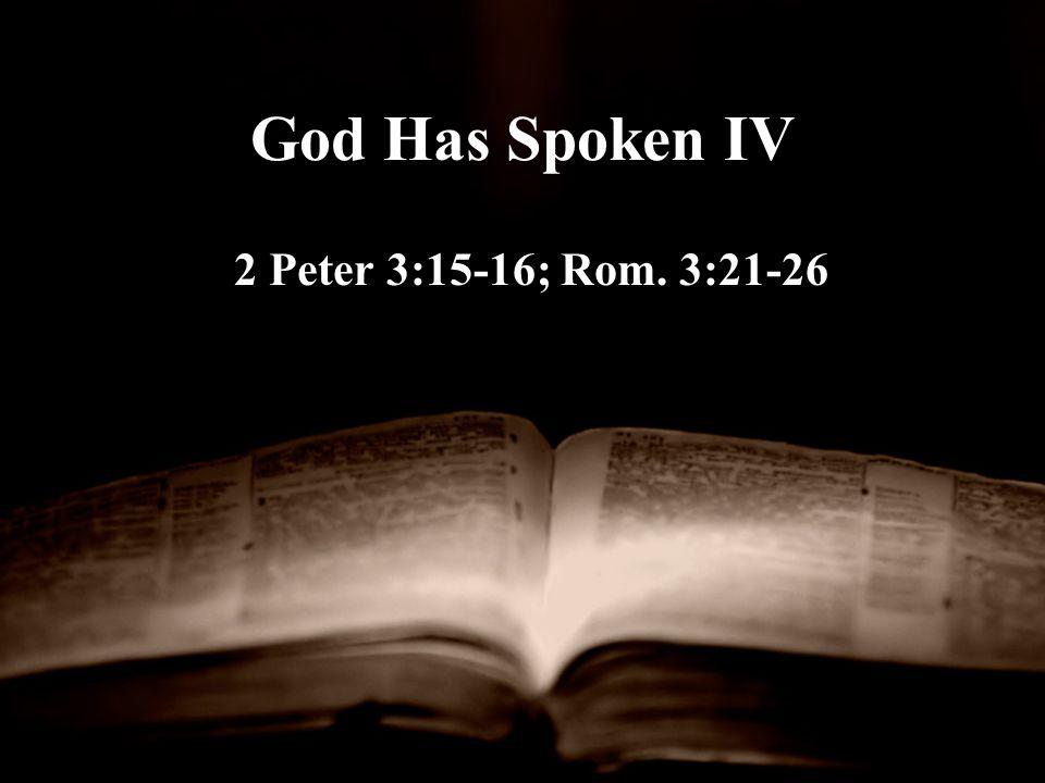 God Has Spoken IV 2 Peter 3:15-16; Rom. 3:21-26