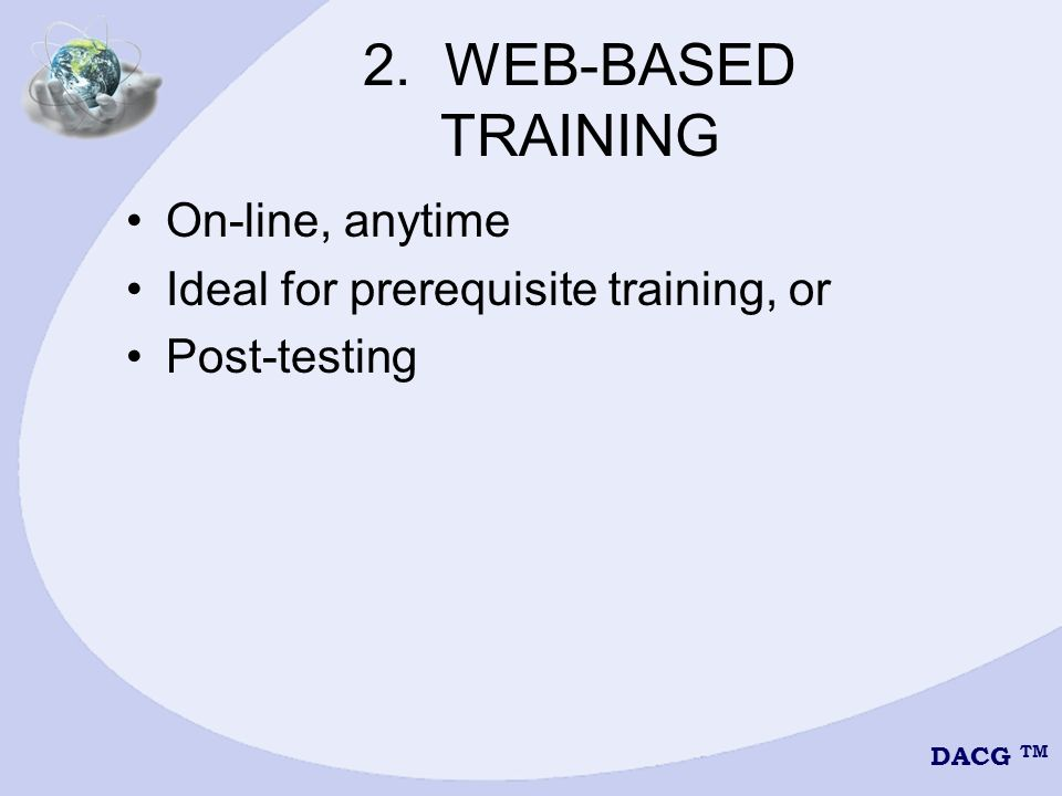 DACG TM 2. WEB-BASED TRAINING On-line, anytime Ideal for prerequisite training, or Post-testing