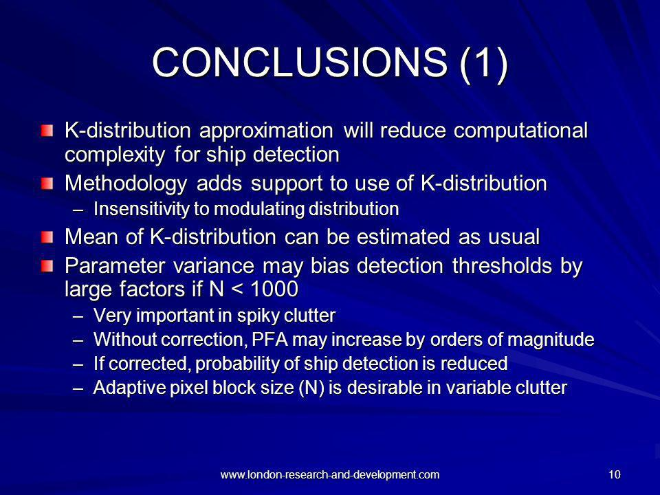 www.london-research-and-development.com 10 CONCLUSIONS (1) K-distribution approximation will reduce computational complexity for ship detection Method