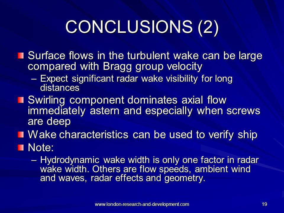 www.london-research-and-development.com 19 CONCLUSIONS (2) Surface flows in the turbulent wake can be large compared with Bragg group velocity –Expect