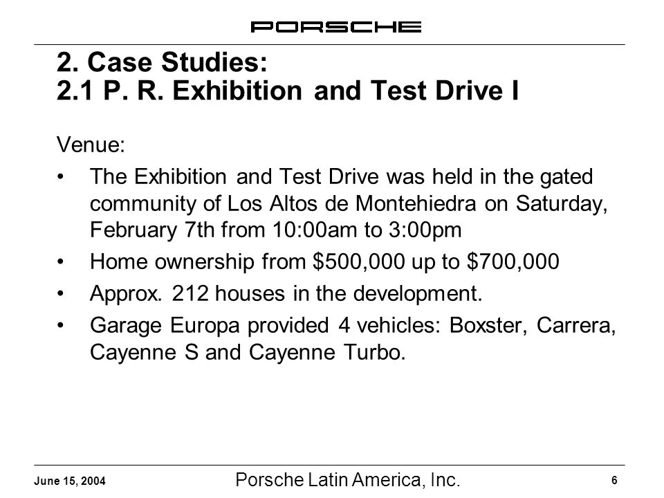 Porsche Latin America, Inc. 6 June 15, 2004 2. Case Studies: 2.1 P. R. Exhibition and Test Drive I Venue: The Exhibition and Test Drive was held in th