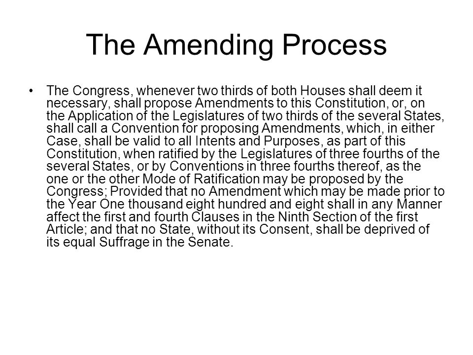 The Amending Process The Congress, whenever two thirds of both Houses shall deem it necessary, shall propose Amendments to this Constitution, or, on t