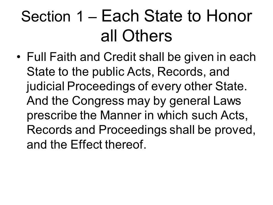 Section 1 – Each State to Honor all Others Full Faith and Credit shall be given in each State to the public Acts, Records, and judicial Proceedings of