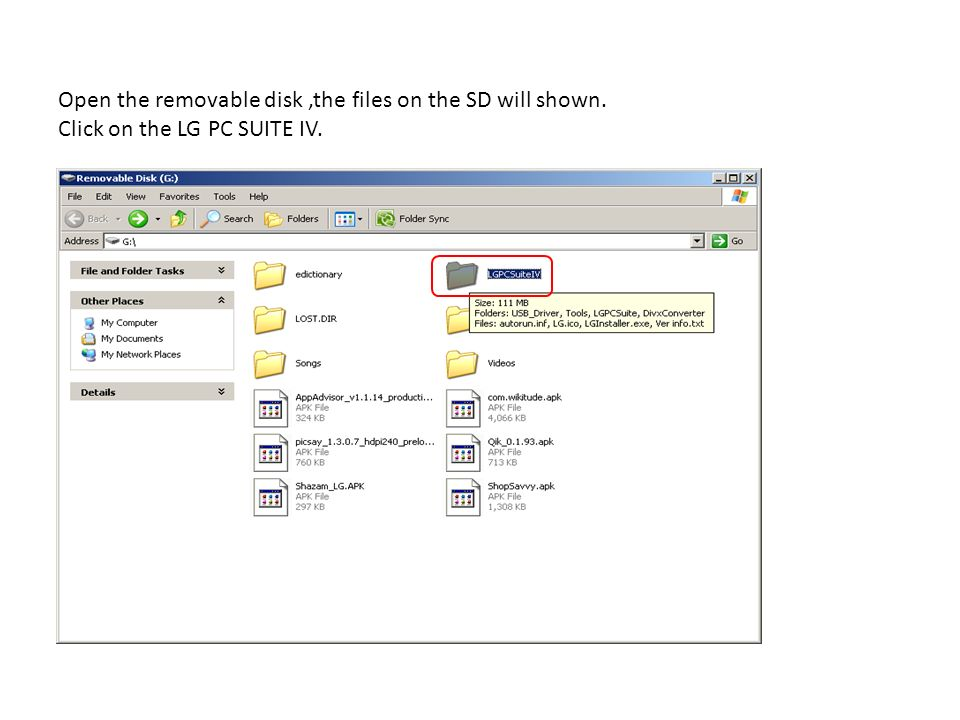 Open the removable disk,the files on the SD will shown. Click on the LG PC SUITE IV.