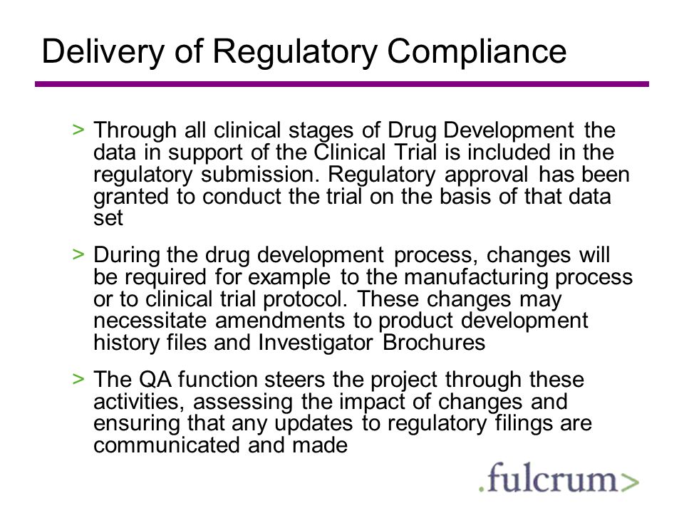Delivery of Regulatory Compliance >Through all clinical stages of Drug Development the data in support of the Clinical Trial is included in the regula