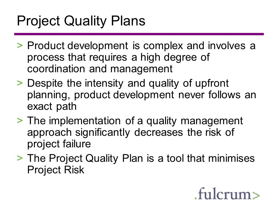 Responsibilities of Quality Assurance >Implementation of the PQP >Conduction and reporting of audits >Generation and monitoring of corrective action plans >Organisation of project quality reviews >Evaluation of project performance >Determination of compliance with regulations