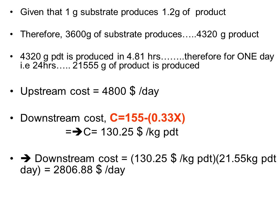 Given that 1 g substrate produces 1.2g of product Therefore, 3600g of substrate produces…..4320 g product 4320 g pdt is produced in 4.81 hrs……..therefore for ONE day i.e 24hrs…..