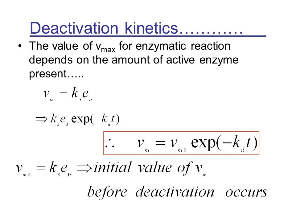 Deactivation kinetics………… The value of v max for enzymatic reaction depends on the amount of active enzyme present…..