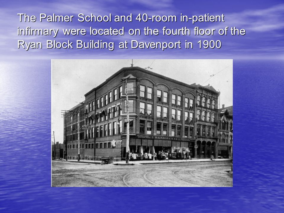 The Palmer School and 40-room in-patient infirmary were located on the fourth floor of the Ryan Block Building at Davenport in 1900