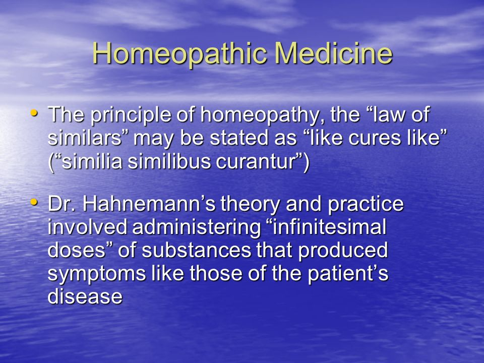 Homeopathic Medicine The principle of homeopathy, the law of similars may be stated as like cures like (similia similibus curantur) The principle of h
