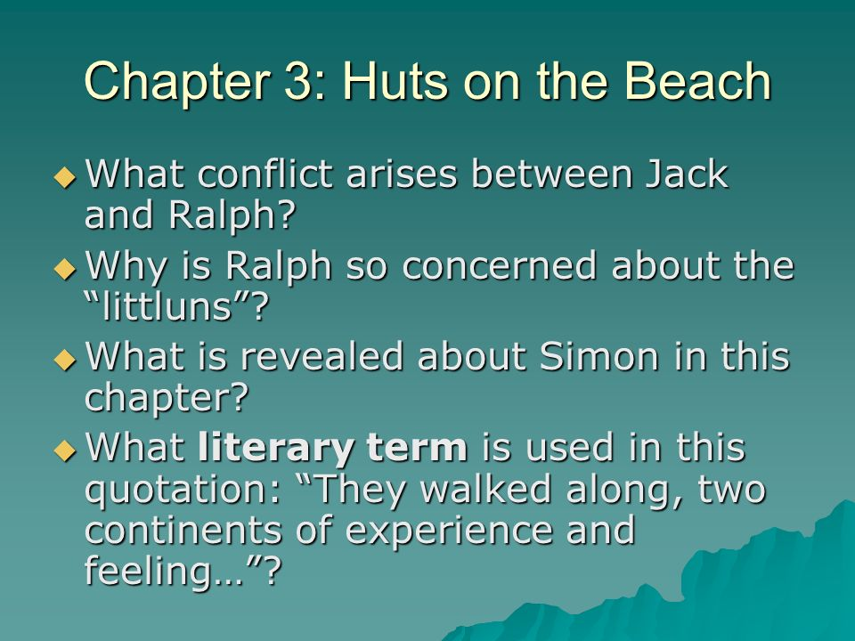 Chapter 3: Huts on the Beach What conflict arises between Jack and Ralph? What conflict arises between Jack and Ralph? Why is Ralph so concerned about