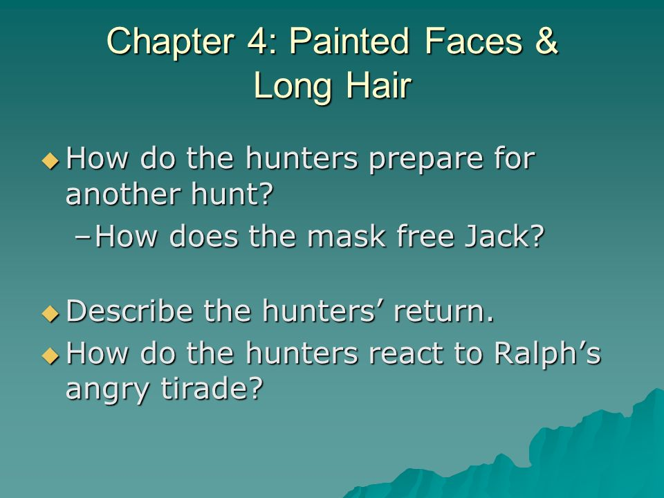 Chapter 4: Painted Faces & Long Hair How do the hunters prepare for another hunt? How do the hunters prepare for another hunt? –How does the mask free