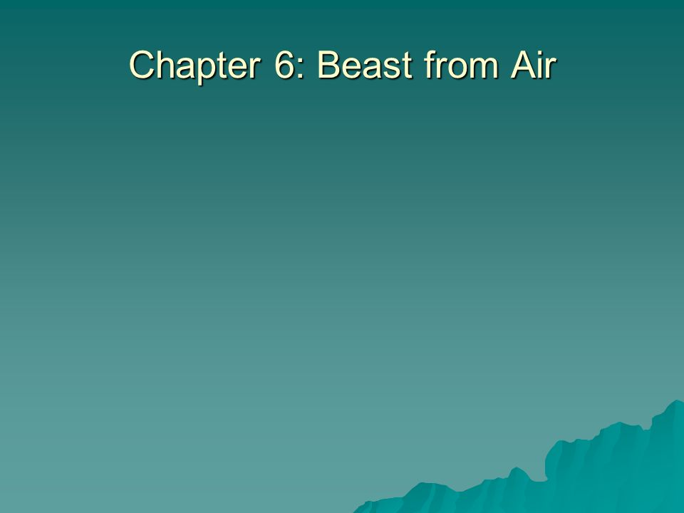 Chapter 6: Beast from Air