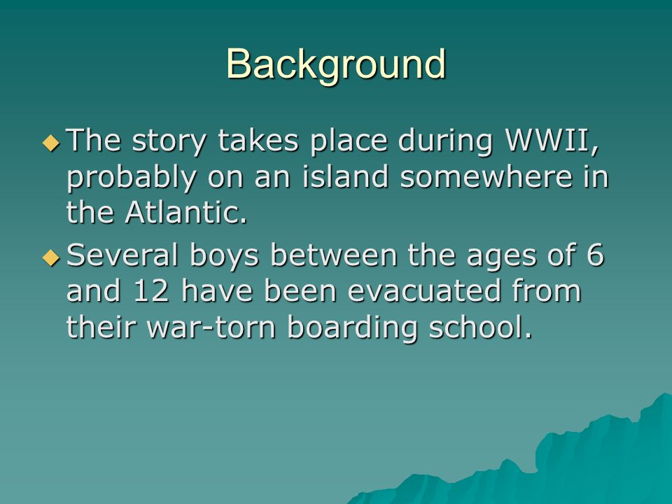 Background The story takes place during WWII, probably on an island somewhere in the Atlantic. The story takes place during WWII, probably on an islan