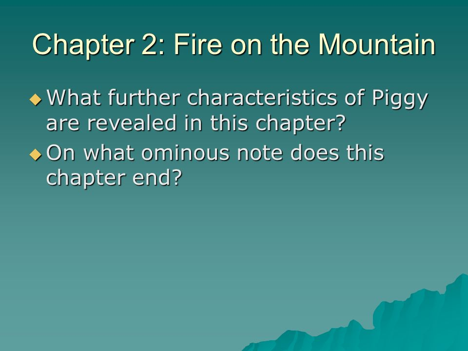 Chapter 2: Fire on the Mountain What further characteristics of Piggy are revealed in this chapter? What further characteristics of Piggy are revealed