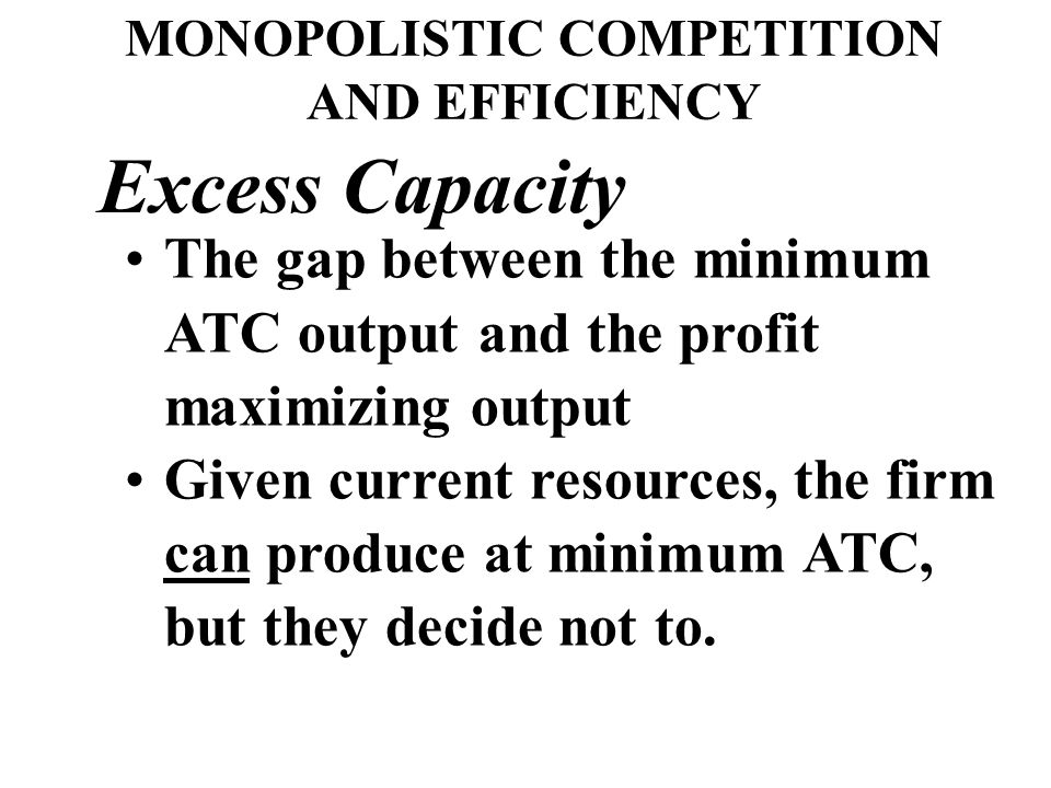 MONOPOLISTIC COMPETITION AND EFFICIENCY Not Productively Efficient Minimum ATC Not Allocatively Efficient Price MC Firm has Excess Capacity Graphicall