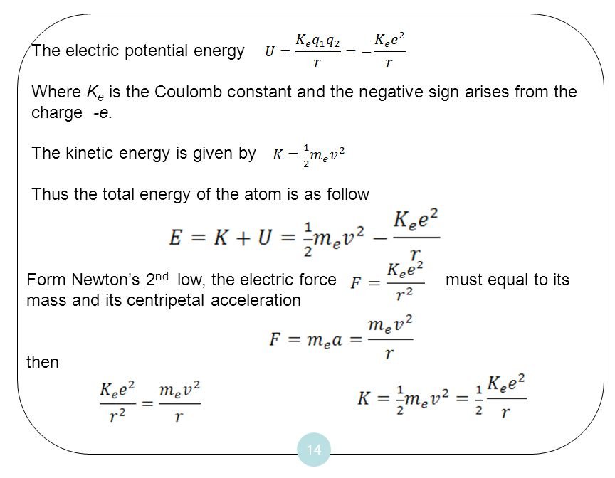 14 The electric potential energy Where K e is the Coulomb constant and the negative sign arises from the charge -e. The kinetic energy is given by Thu