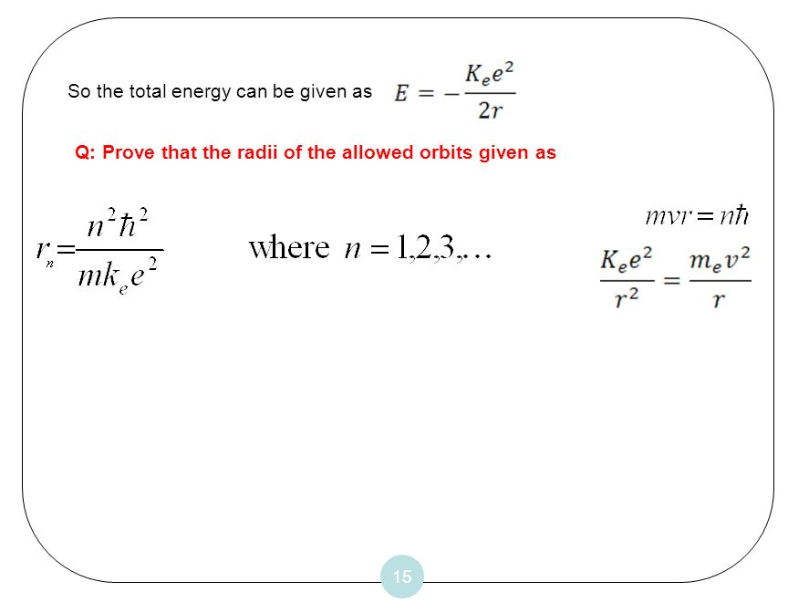 15 So the total energy can be given as Q: Prove that the radii of the allowed orbits given as