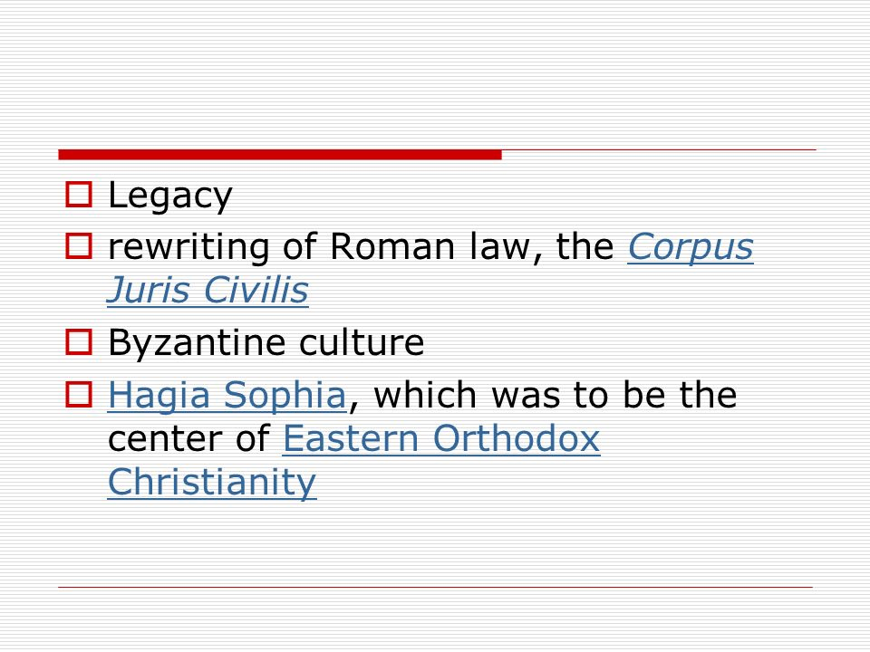 Legacy rewriting of Roman law, the Corpus Juris CivilisCorpus Juris Civilis Byzantine culture Hagia Sophia, which was to be the center of Eastern Orth