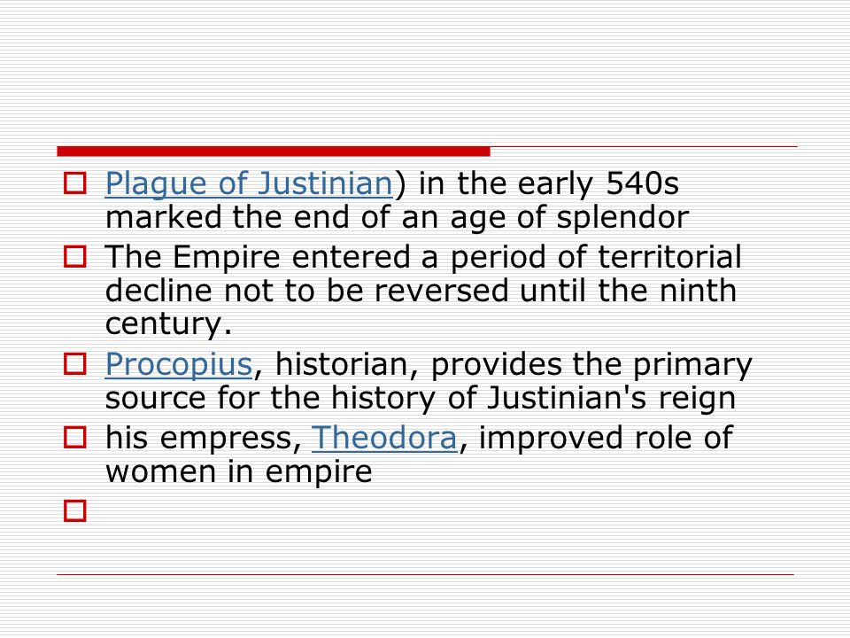 Plague of Justinian) in the early 540s marked the end of an age of splendor Plague of Justinian The Empire entered a period of territorial decline not
