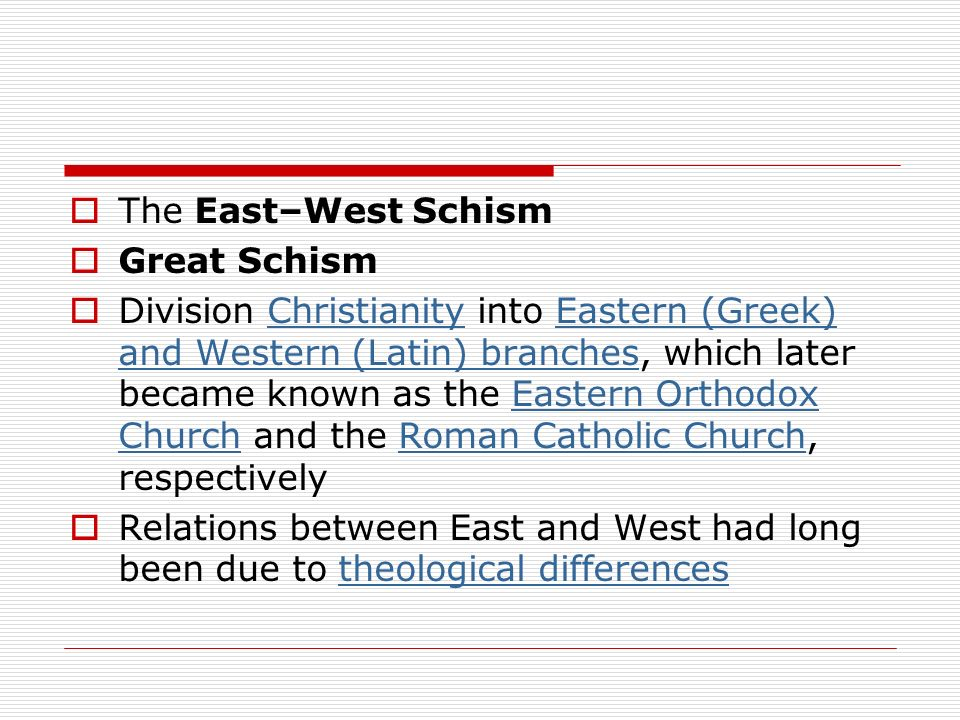 The East–West Schism Great Schism Division Christianity into Eastern (Greek) and Western (Latin) branches, which later became known as the Eastern Ort