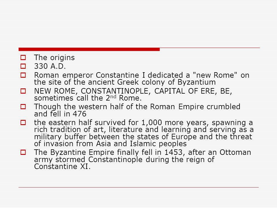 The origins 330 A.D. Roman emperor Constantine I dedicated a