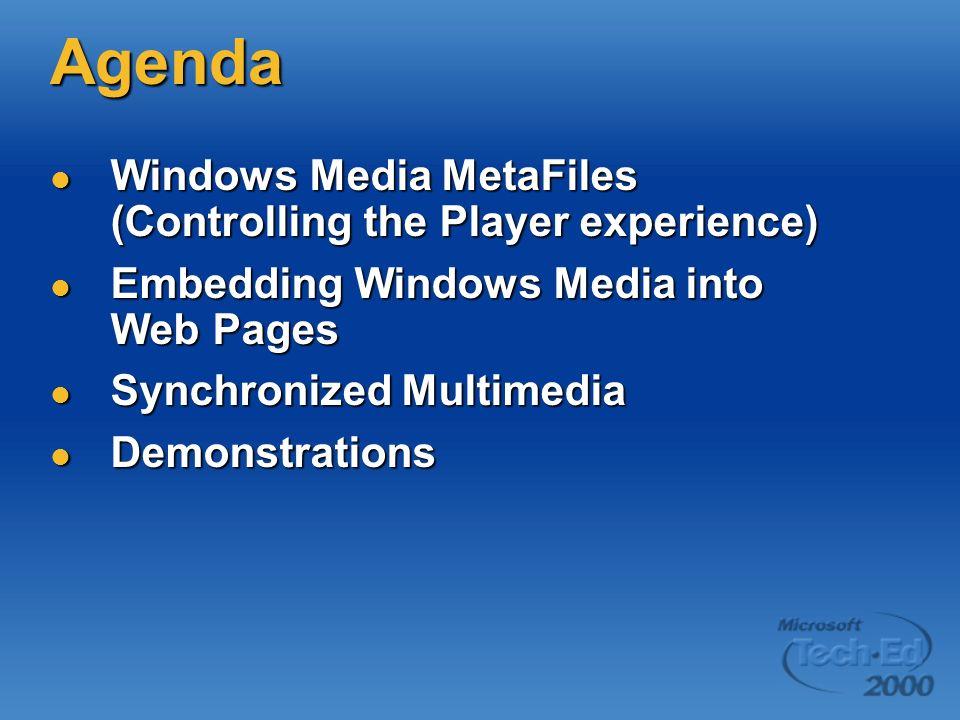 Agenda Windows Media MetaFiles (Controlling the Player experience) Windows Media MetaFiles (Controlling the Player experience) Embedding Windows Media