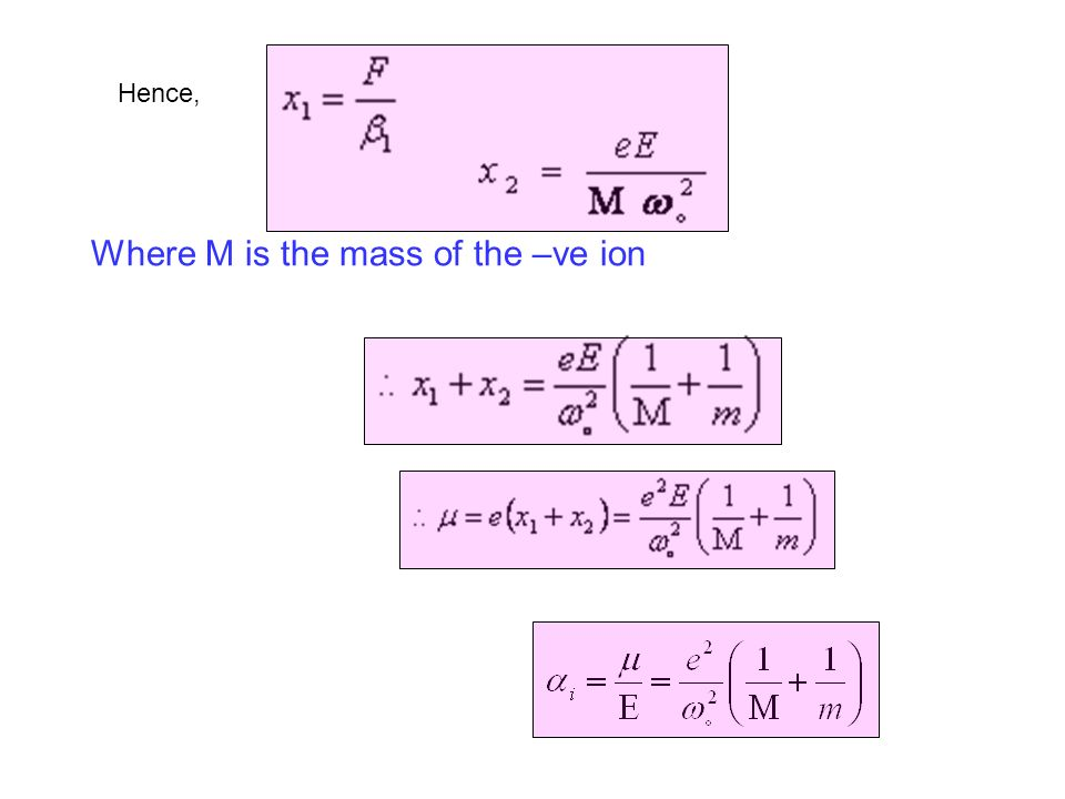 Hence, Where M is the mass of the –ve ion