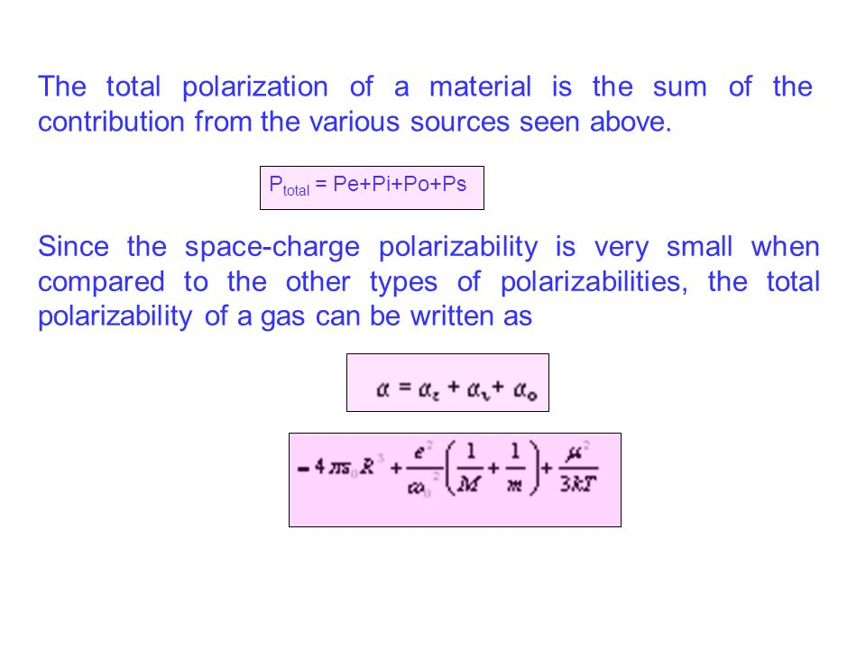The total polarization of a material is the sum of the contribution from the various sources seen above. P total = Pe+Pi+Po+Ps Since the space-charge