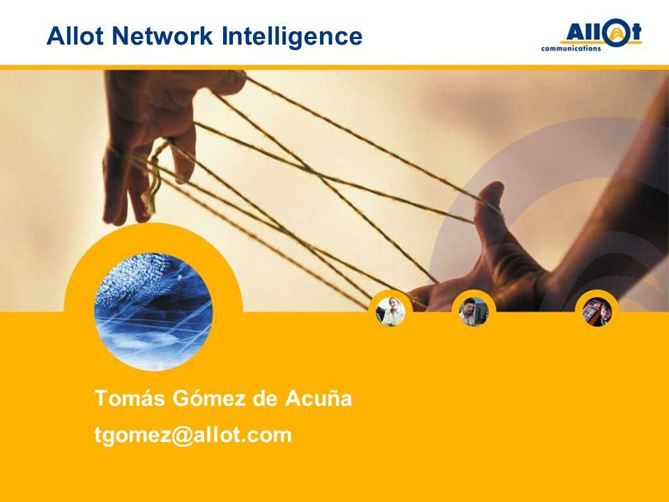 Allot Network Intelligence Tomás Gómez de Acuña tgomez@allot.com