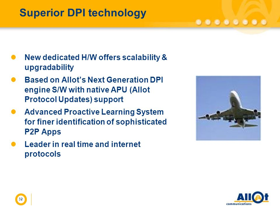 Superior DPI technology 32 New dedicated H/W offers scalability & upgradability Based on Allots Next Generation DPI engine S/W with native APU (Allot