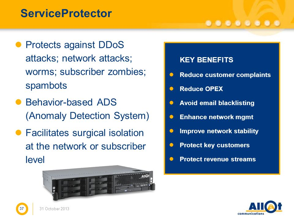 ServiceProtector Protects against DDoS attacks; network attacks; worms; subscriber zombies; spambots Behavior-based ADS (Anomaly Detection System) Fac