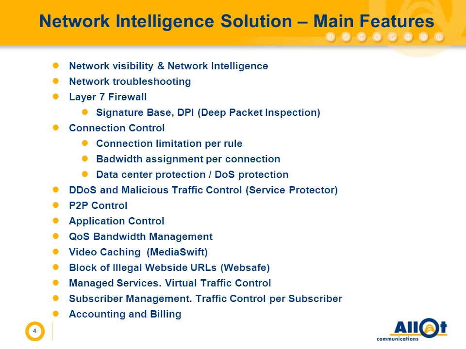 4 Network Intelligence Solution – Main Features Network visibility & Network Intelligence Network troubleshooting Layer 7 Firewall Signature Base, DPI