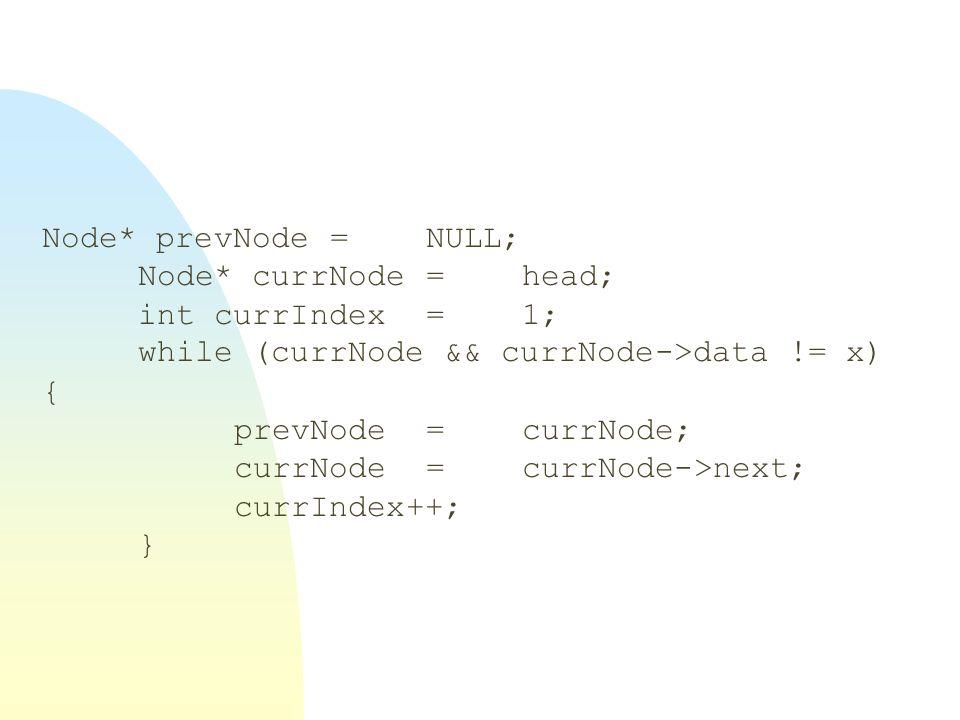 Node* prevNode=NULL; Node* currNode=head; int currIndex=1; while (currNode && currNode->data != x) { prevNode=currNode; currNode=currNode->next; currI