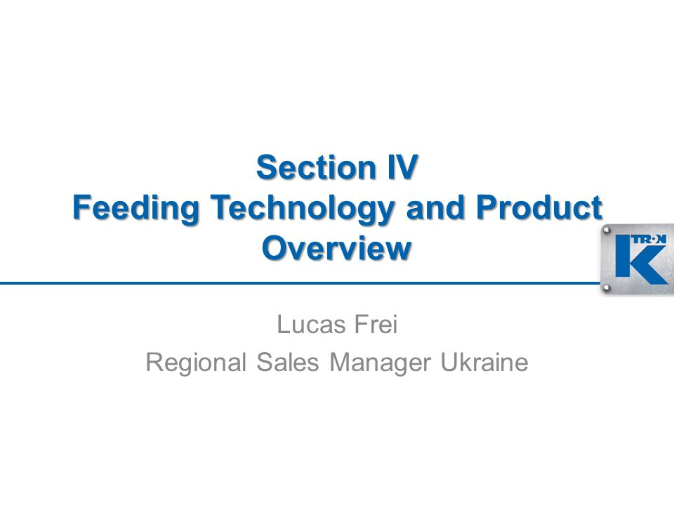 Section IV Feeding Technology and Product Overview Lucas Frei Regional Sales Manager Ukraine