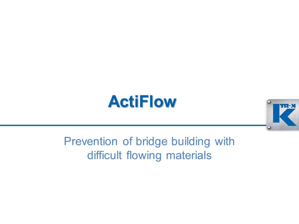 ActiFlow Prevention of bridge building with difficult flowing materials
