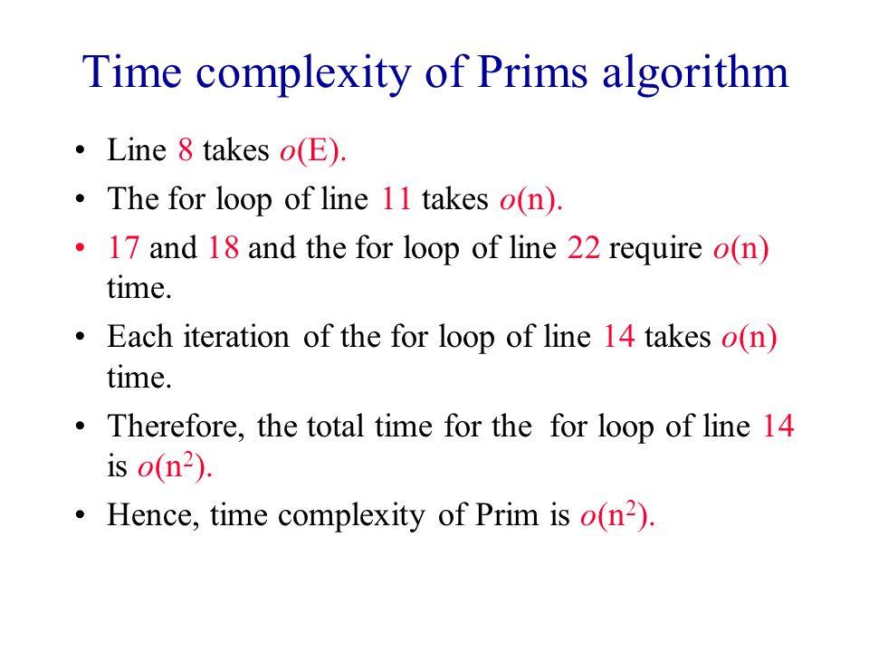 Time complexity of Prims algorithm Line 8 takes o(E).