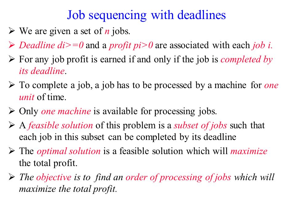 Job sequencing with deadlines We are given a set of n jobs.