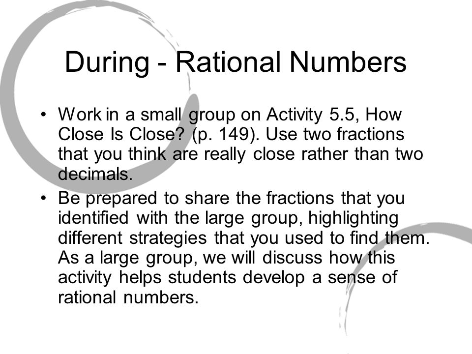 During - Rational Numbers Work in a small group on Activity 5.5, How Close Is Close.