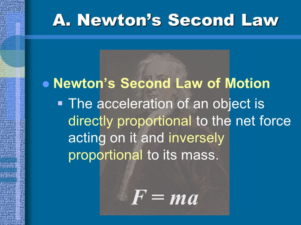 A. Newtons Second Law Newtons Second Law of Motion The acceleration of an object is directly proportional to the net force acting on it and inversely