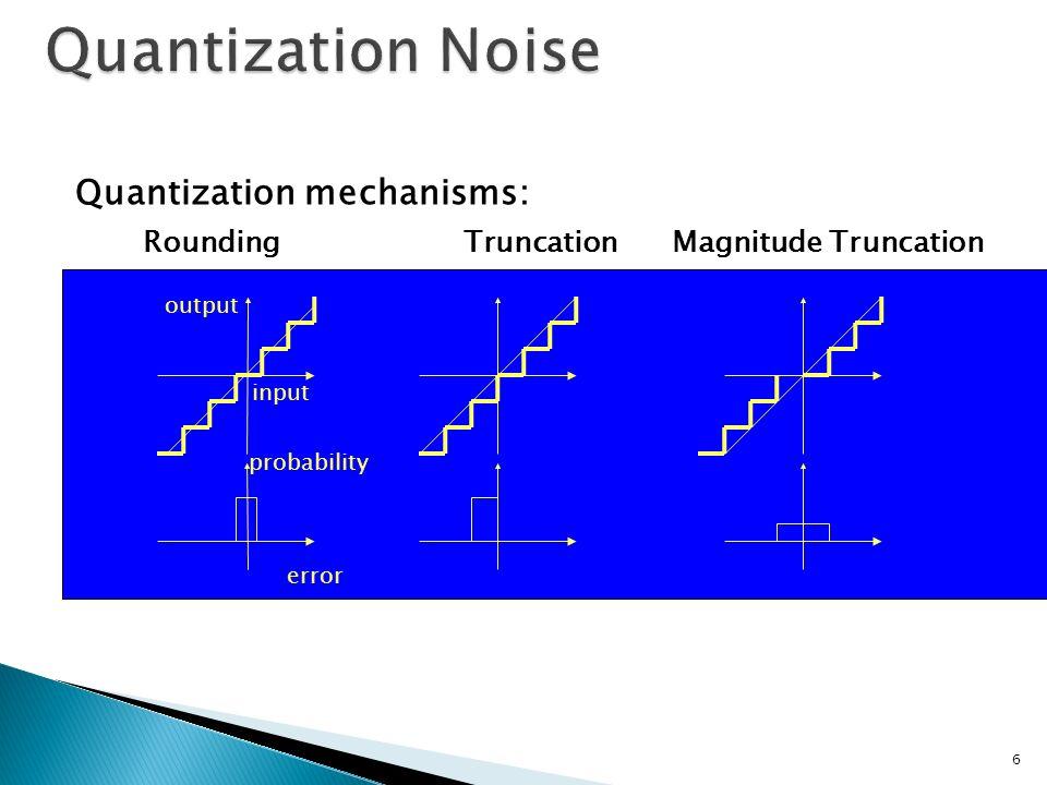 Quantization mechanisms: Rounding Truncation Magnitude Truncation input probability error output 6