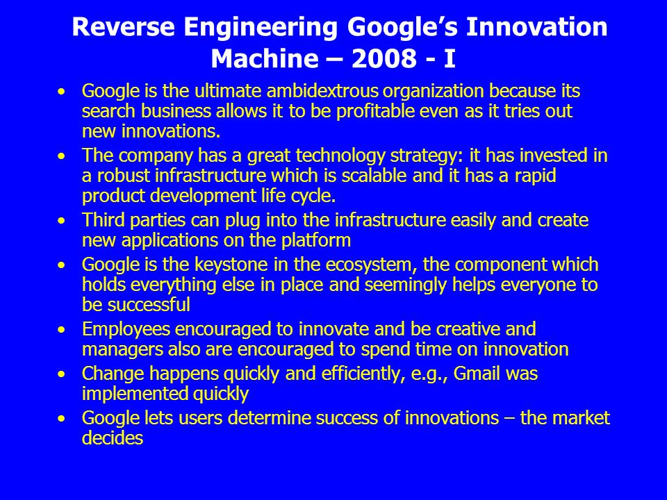 Reverse Engineering Googles Innovation Machine – 2008 - I Google is the ultimate ambidextrous organization because its search business allows it to be