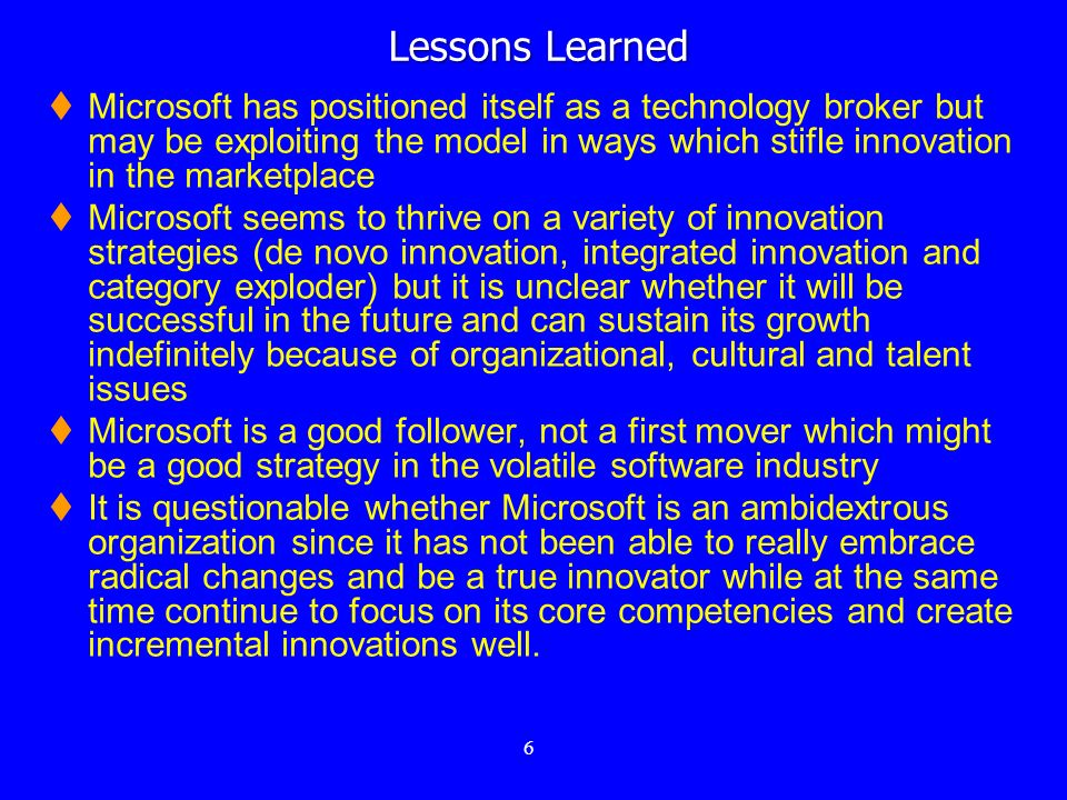 6 Lessons Learned Microsoft has positioned itself as a technology broker but may be exploiting the model in ways which stifle innovation in the market