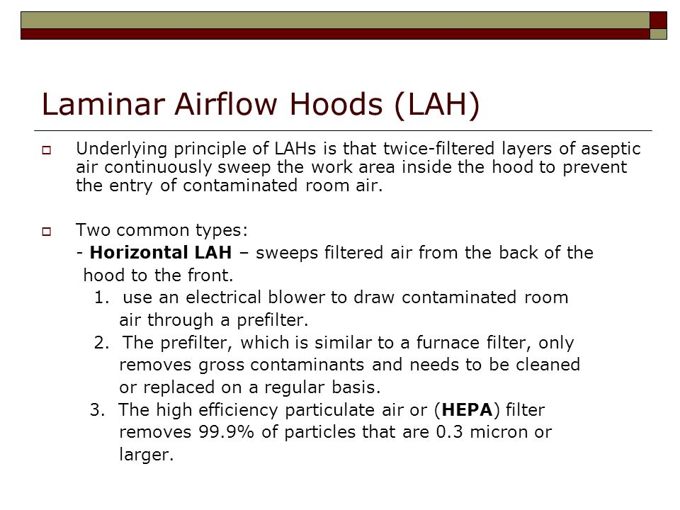 Laminar Airflow Hoods (LAH) Underlying principle of LAHs is that twice-filtered layers of aseptic air continuously sweep the work area inside the hood to prevent the entry of contaminated room air.