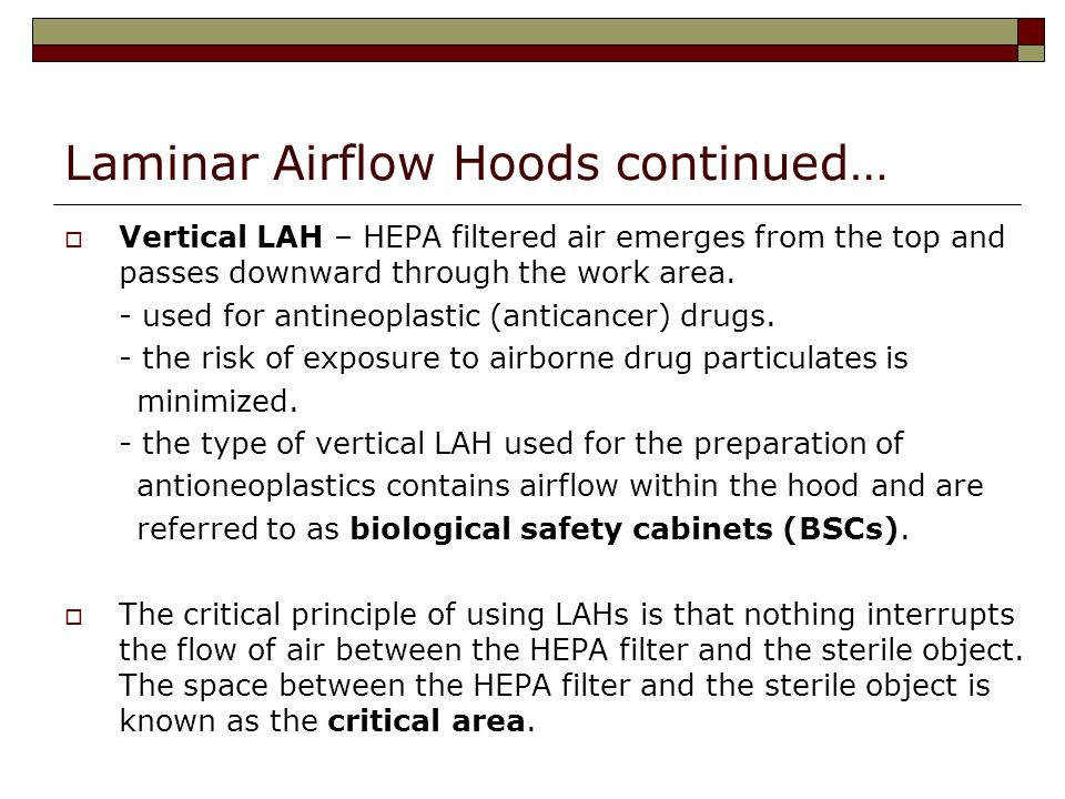 Laminar Airflow Hoods continued… Vertical LAH – HEPA filtered air emerges from the top and passes downward through the work area.